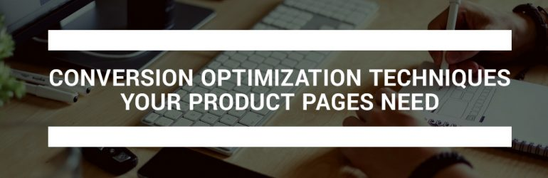 featured_conversion-optimization-techniques-your-product-pages-need