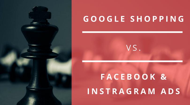 google shopping vs facebook & instagram ads