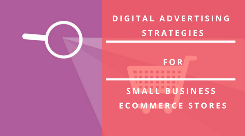 digital advertising strategies for small ecommerce stores