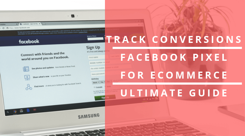 facebook pixel for ecommerce guide for conversion tracking on facebook ads